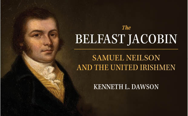 Just Published – The Belfast Jacobin: Samuel Neilson and the United Irishmen